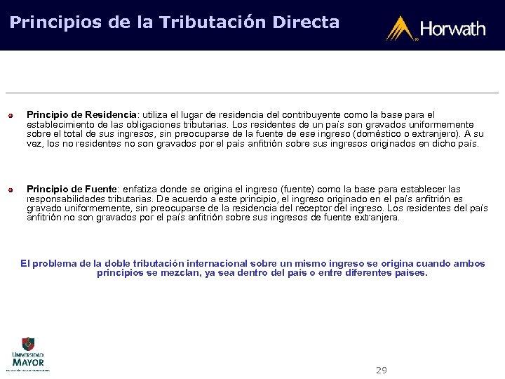 Principios de la Tributación Directa Principio de Residencia: utiliza el lugar de residencia del