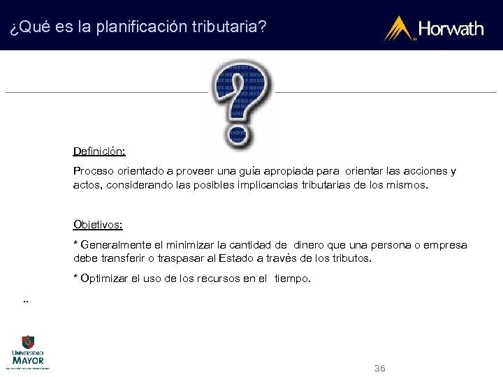 ¿Qué es la planificación tributaria? Definición: Proceso orientado a proveer una guía apropiada para