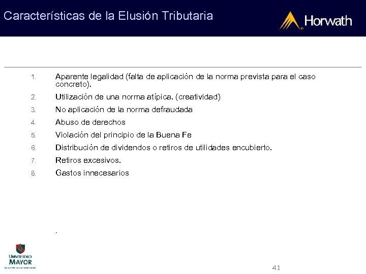 Características de la Elusión Tributaria 1. Aparente legalidad (falta de aplicación de la norma