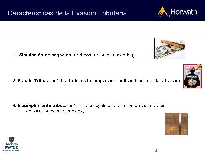 Características de la Evasión Tributaria 1. Simulación de negocios jurídicos. ( money laundering). 2.