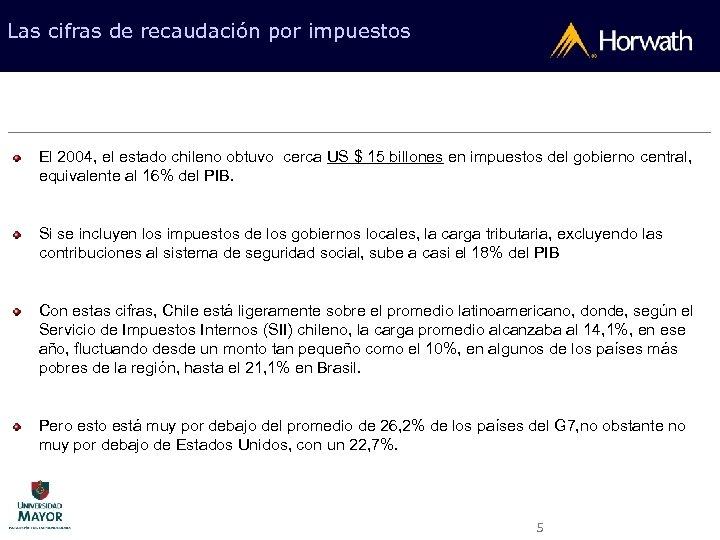 Las cifras de recaudación por impuestos El 2004, el estado chileno obtuvo cerca US