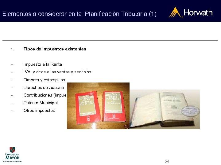 Elementos a considerar en la Planificación Tributaria (1) 1. Tipos de impuestos existentes –