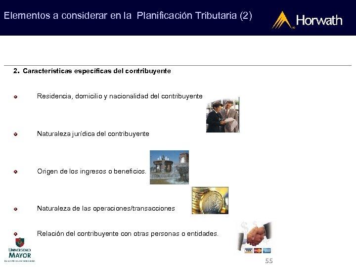 Elementos a considerar en la Planificación Tributaria (2) 2. Características específicas del contribuyente Residencia,