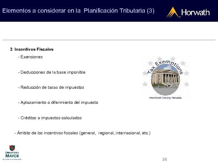 Elementos a considerar en la Planificación Tributaria (3) 3. Incentivos Fiscales - Exenciones -