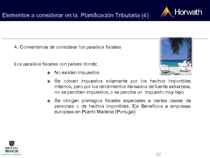 Elementos a considerar en la Planificación Tributaria (4) 4. Conveniencia de considerar los paraísos