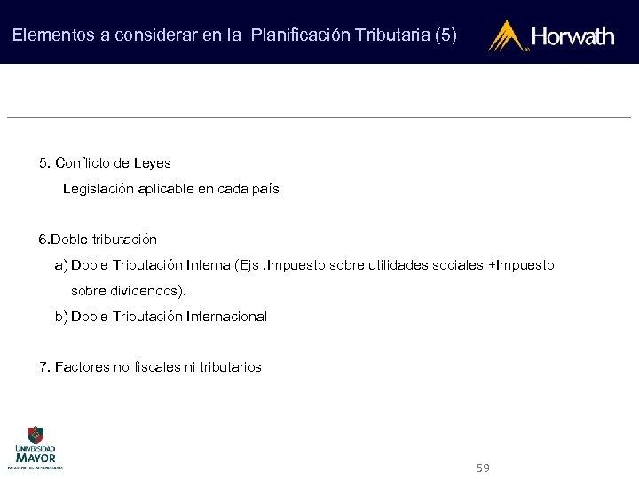 Elementos a considerar en la Planificación Tributaria (5) 5. Conflicto de Leyes Legislación aplicable