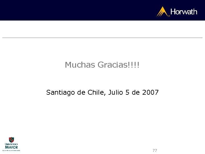 Muchas Gracias!!!! Santiago de Chile, Julio 5 de 2007 77