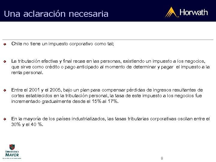 Una aclaración necesaria Chile no tiene un impuesto corporativo como tal; La tributación efectiva