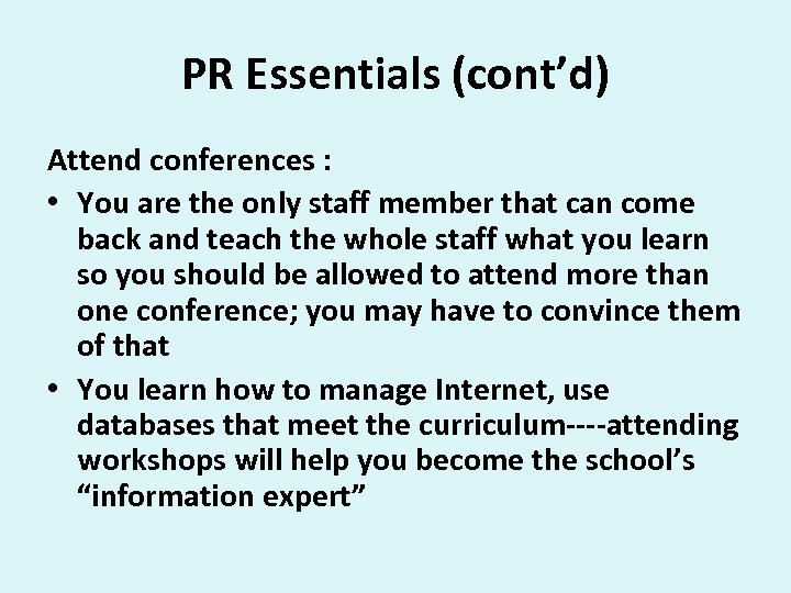 PR Essentials (cont'd) Attend conferences : • You are the only staff member that