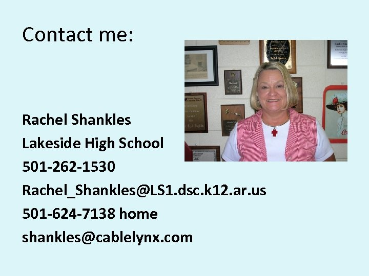 Contact me: Rachel Shankles Lakeside High School 501 -262 -1530 Rachel_Shankles@LS 1. dsc. k