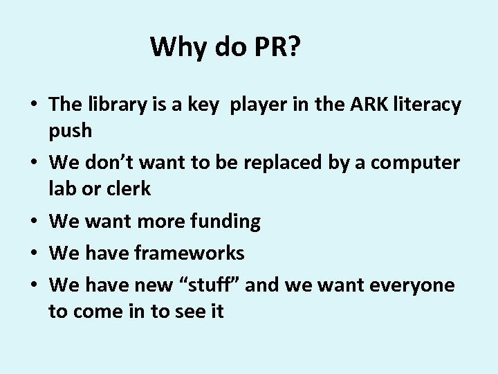 Why do PR? • The library is a key player in the ARK literacy
