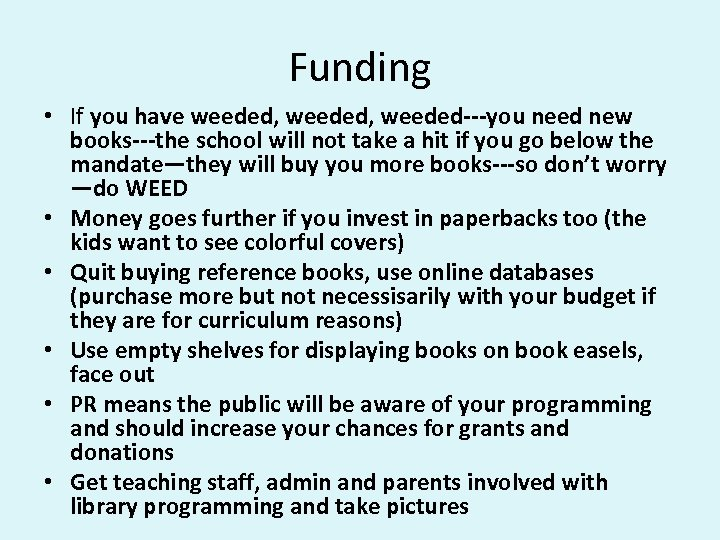 Funding • If you have weeded, weeded---you need new books---the school will not take