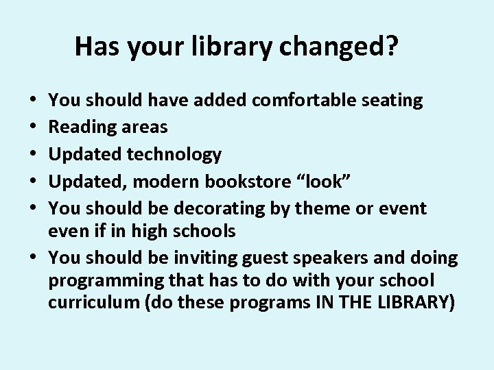 Has your library changed? You should have added comfortable seating Reading areas Updated technology