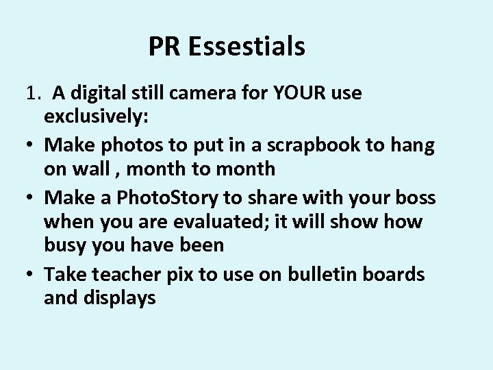 PR Essestials 1. A digital still camera for YOUR use exclusively: • Make photos