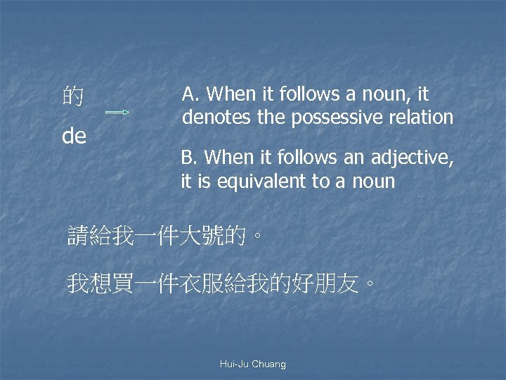 的 de A. When it follows a noun, it denotes the possessive relation B.