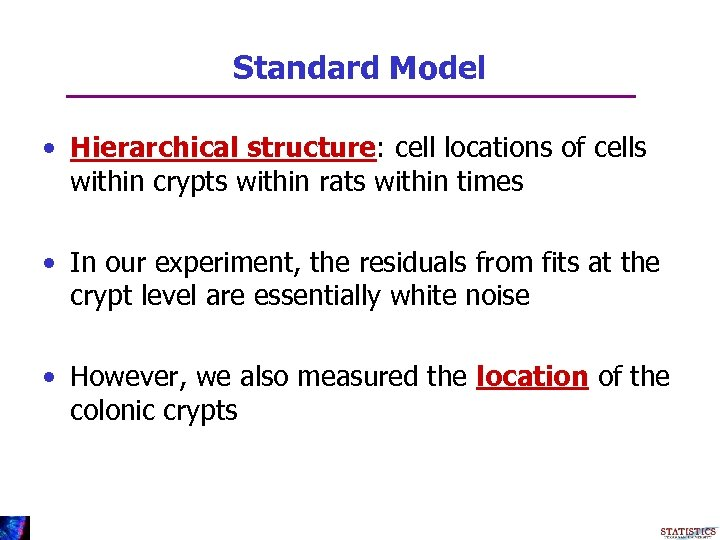 Standard Model • Hierarchical structure: cell locations of cells within crypts within rats within