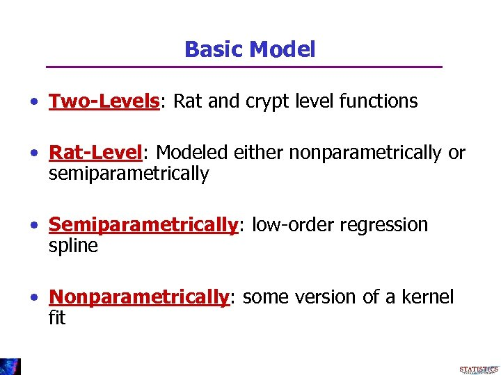 Basic Model • Two-Levels: Rat and crypt level functions • Rat-Level: Modeled either nonparametrically