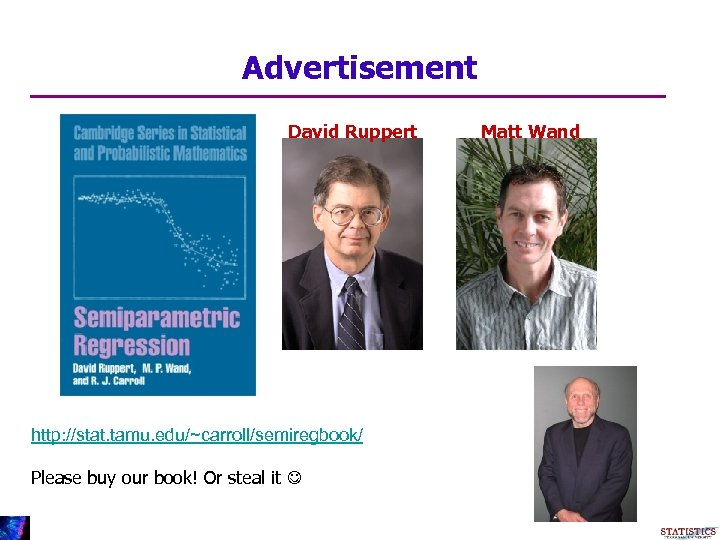 Advertisement David Ruppert http: //stat. tamu. edu/~carroll/semiregbook/ Please buy our book! Or steal it