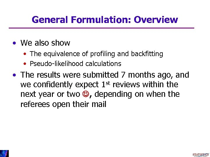General Formulation: Overview • We also show • The equivalence of profiling and backfitting