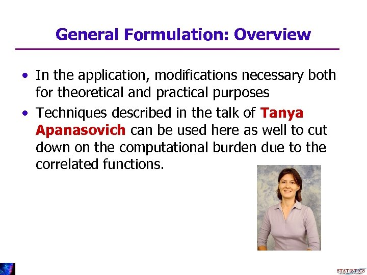 General Formulation: Overview • In the application, modifications necessary both for theoretical and practical