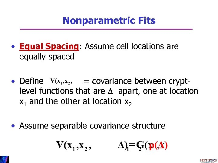 Nonparametric Fits • Equal Spacing: Assume cell locations are equally spaced • Define =