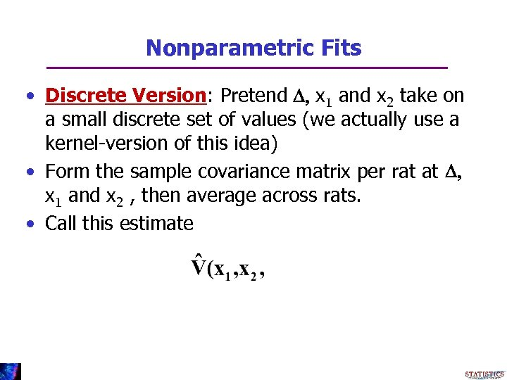 Nonparametric Fits • Discrete Version: Pretend D, x 1 and x 2 take on