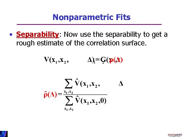 Nonparametric Fits • Separability: Now use the separability to get a rough estimate of