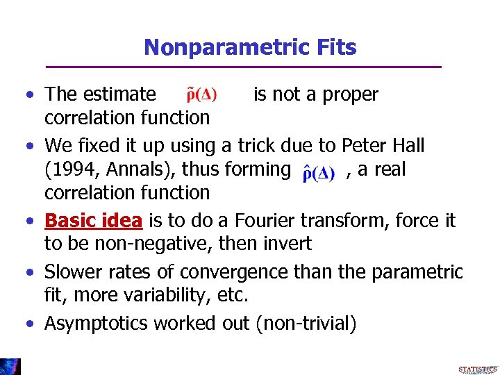 Nonparametric Fits • The estimate is not a proper correlation function • We fixed