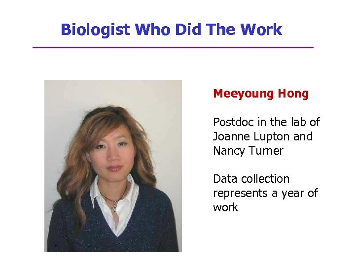 Biologist Who Did The Work Meeyoung Hong Postdoc in the lab of Joanne Lupton