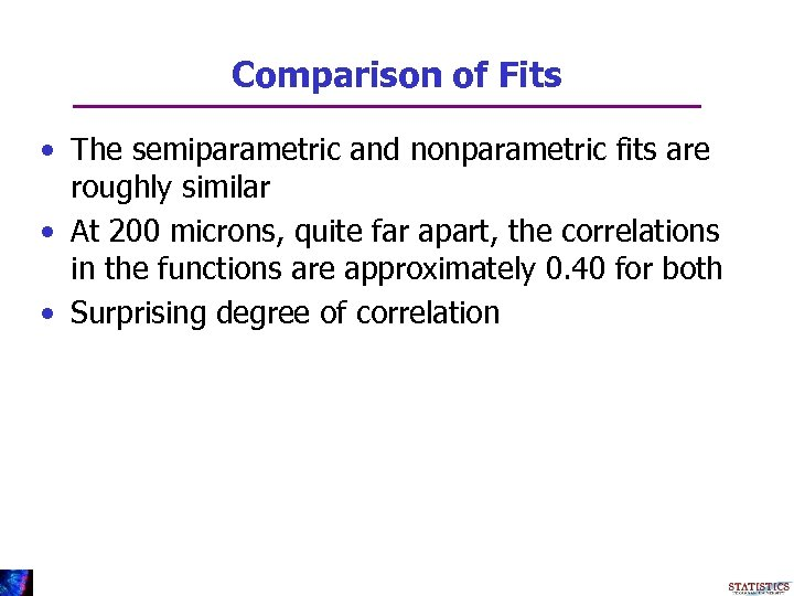 Comparison of Fits • The semiparametric and nonparametric fits are roughly similar • At