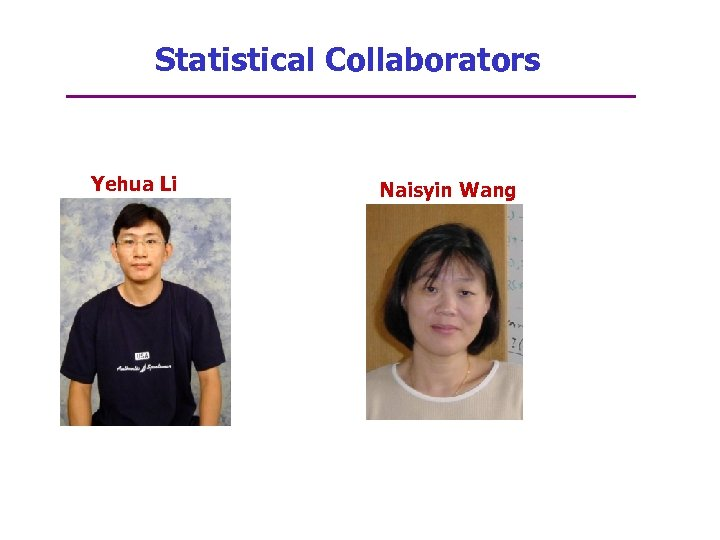 Statistical Collaborators Yehua Li Naisyin Wang