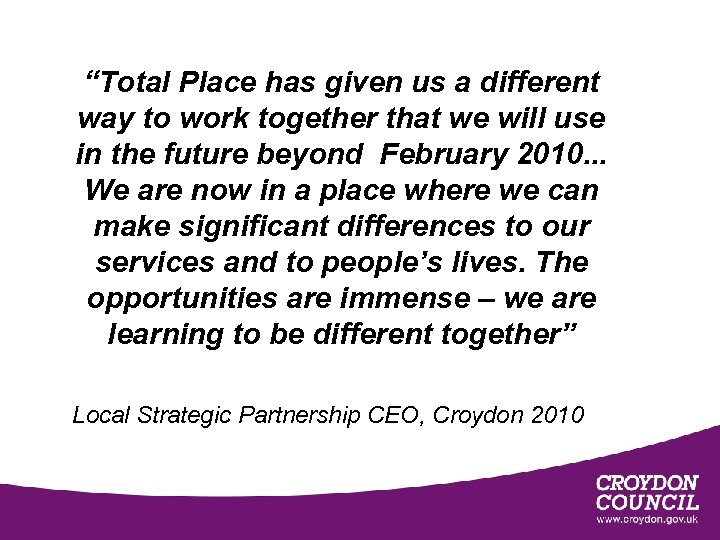 """""""Total Place has given us a different way to work together that we will"""