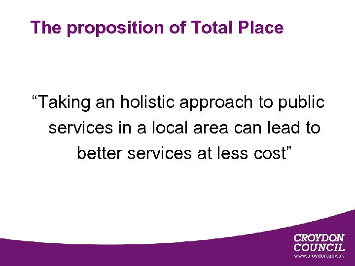 """The proposition of Total Place """"Taking an holistic approach to public services in a"""
