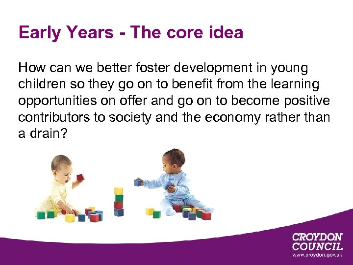 Early Years - The core idea How can we better foster development in young