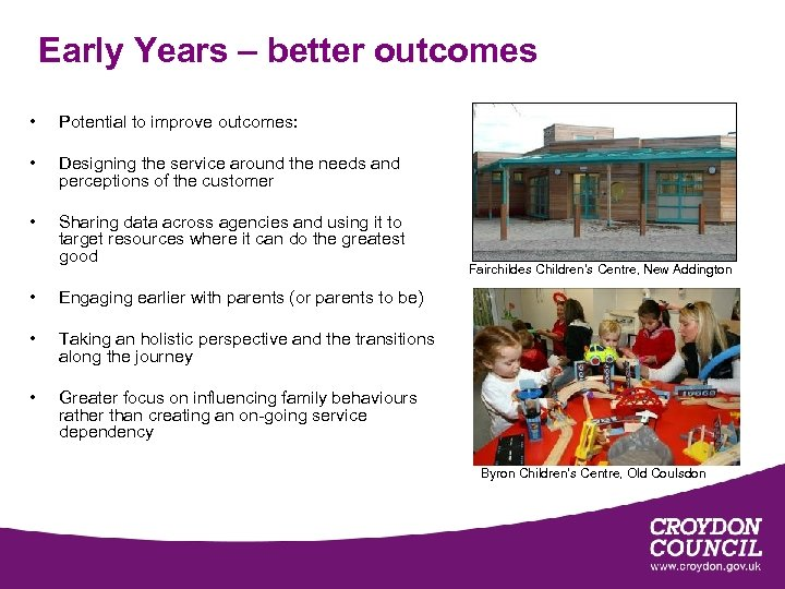 Early Years – better outcomes • Potential to improve outcomes: • Designing the service