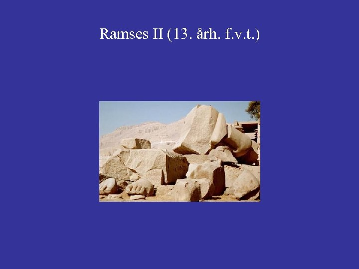 Ramses II (13. årh. f. v. t. )