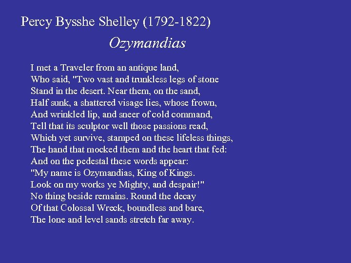 Percy Bysshe Shelley (1792 -1822) Ozymandias I met a Traveler from an antique land,