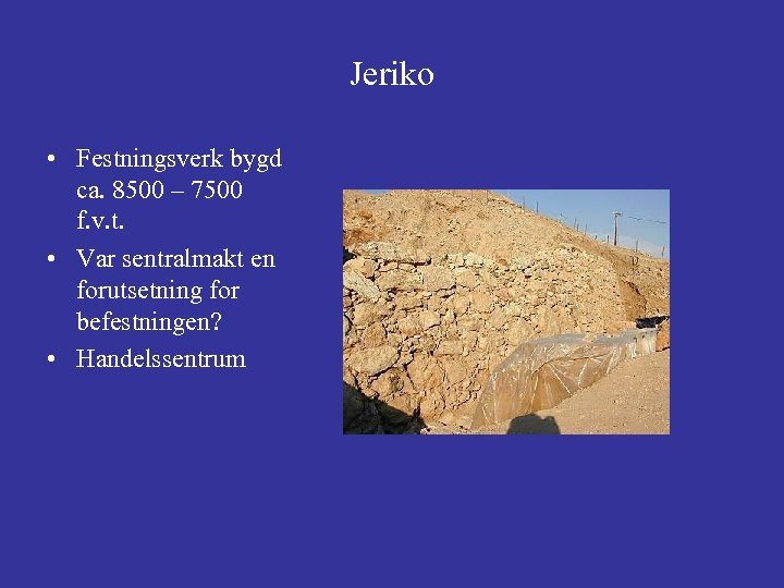 Jeriko • Festningsverk bygd ca. 8500 – 7500 f. v. t. • Var sentralmakt