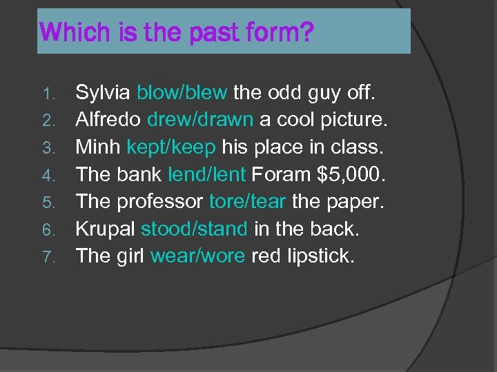 Which is the past form? 1. 2. 3. 4. 5. 6. 7. Sylvia blow/blew