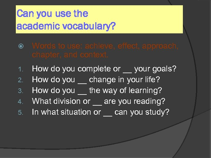 Can you use the academic vocabulary? Words to use: achieve, effect, approach, chapter, and