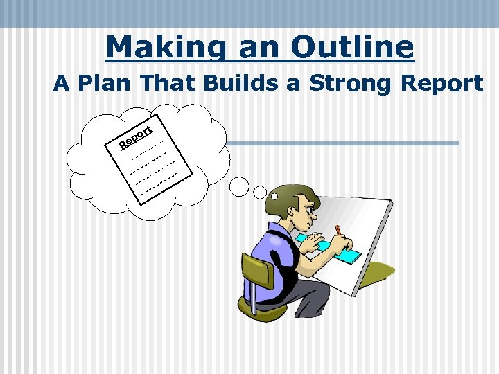 Making an Outline A Plan That Builds a Strong Report t r po -Re