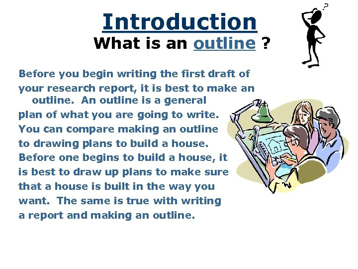 Introduction What is an outline ? Before you begin writing the first draft of