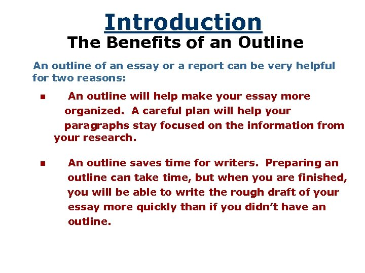 Introduction The Benefits of an Outline An outline of an essay or a report