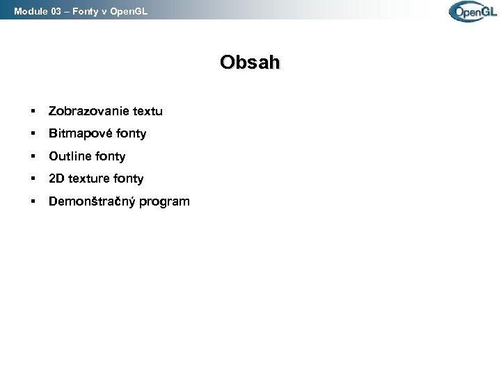 Module 03 – Fonty v Open. GL Obsah § Zobrazovanie textu § Bitmapové fonty