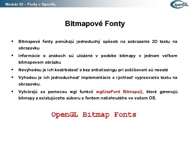 Module 03 – Fonty v Open. GL Bitmapové Fonty § Bitmapové fonty ponúkajú jednoduchý