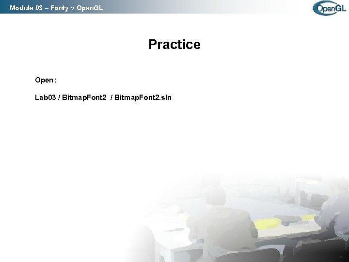Module 03 – Fonty v Open. GL Practice Open: Lab 03 / Bitmap. Font