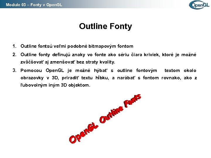 Module 03 – Fonty v Open. GL Outline Fonty 1. Outline fontsú veľmi podobné