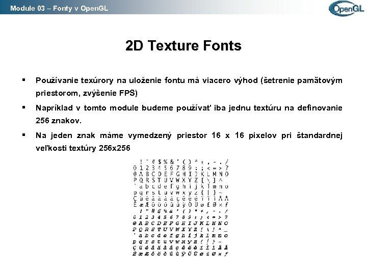 Module 03 – Fonty v Open. GL 2 D Texture Fonts § Používanie texúrory