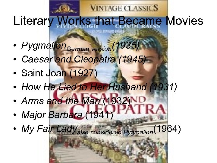 Literary Works that Became Movies • • Pygmalion. German version(1935) Caesar and Cleopatra (1945)