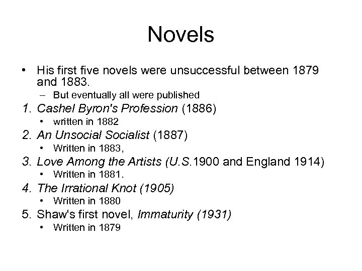 Novels • His first five novels were unsuccessful between 1879 and 1883. – But